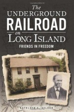 New Long Island Underground Railroad Sites Revealed in Prof's Latest Book